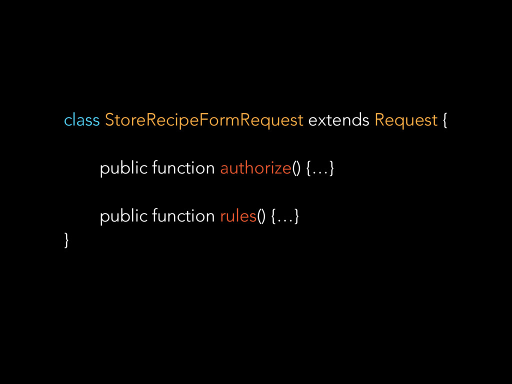 class StoreRecipeFormRequest extends Request { ...