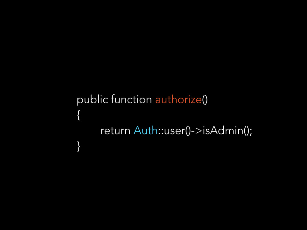 public function authorize() { return Auth::user...