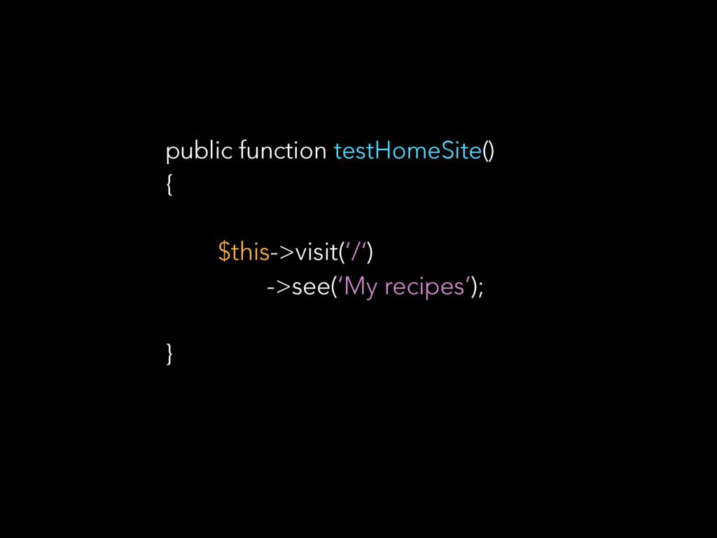 public function testHomeSite() { $this->visit('...