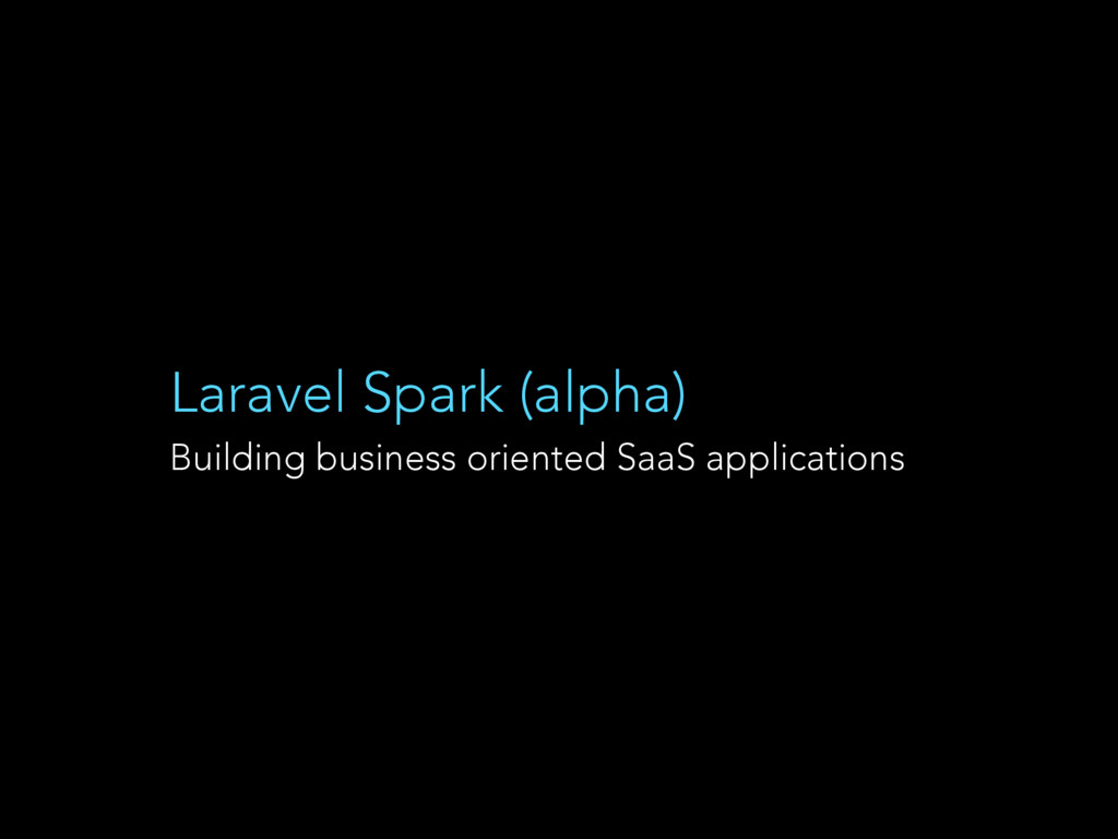 Laravel Spark (alpha) Building business oriente...