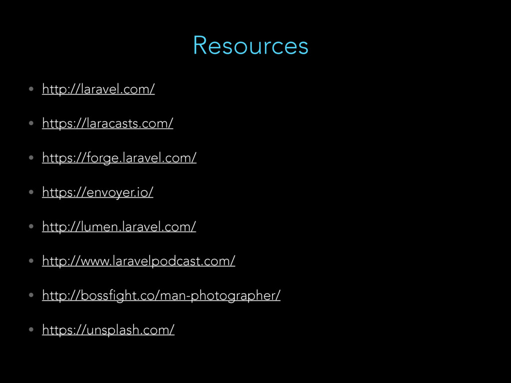 Resources • http://laravel.com/ • https://larac...