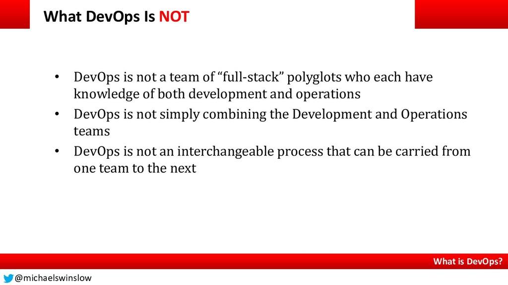 What DevOps Is NOT What is DevOps? • DevOps is ...