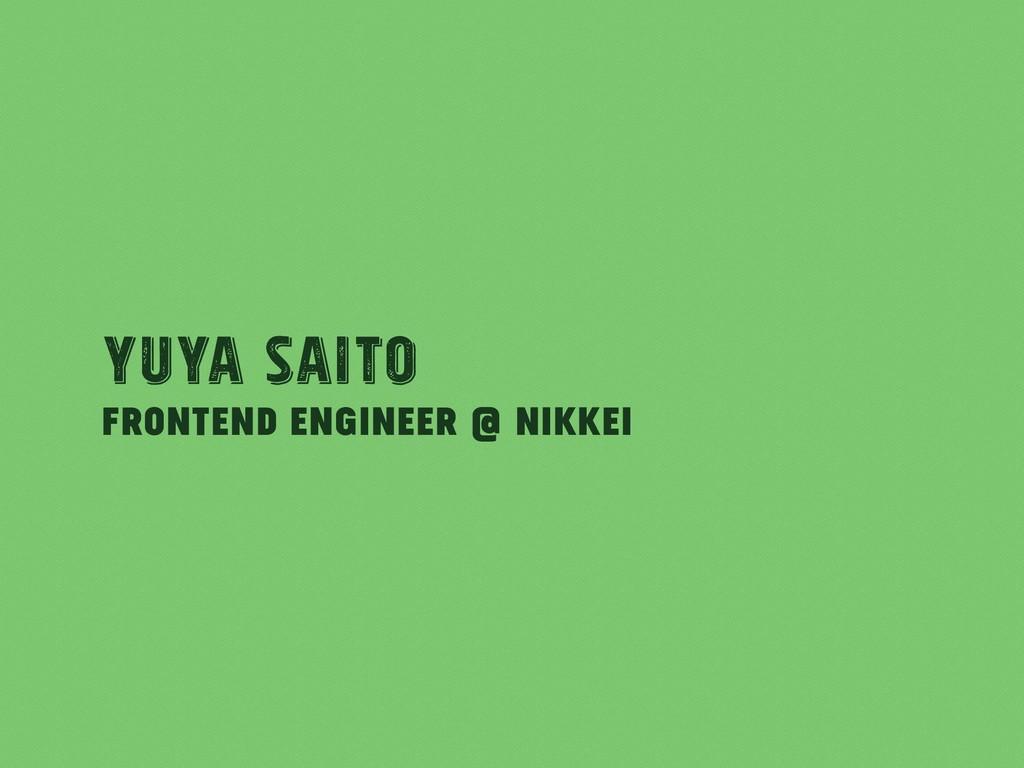 Frontend Engineer @ Nikkei Yuya Saito