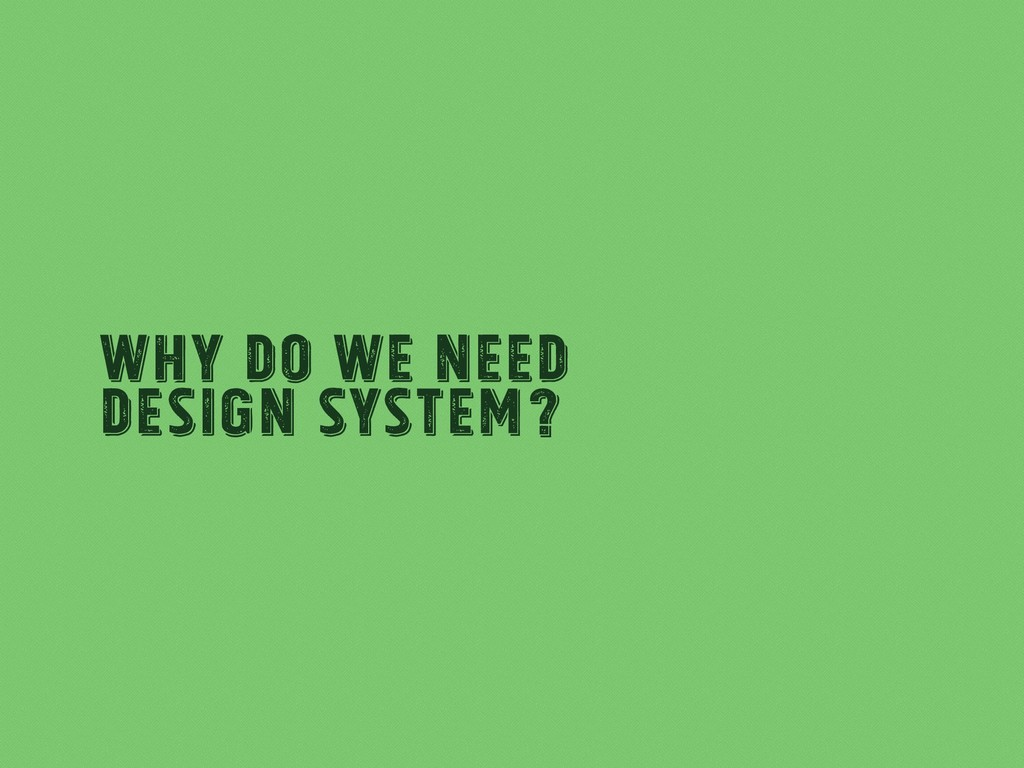 Why Do We Need Design System?