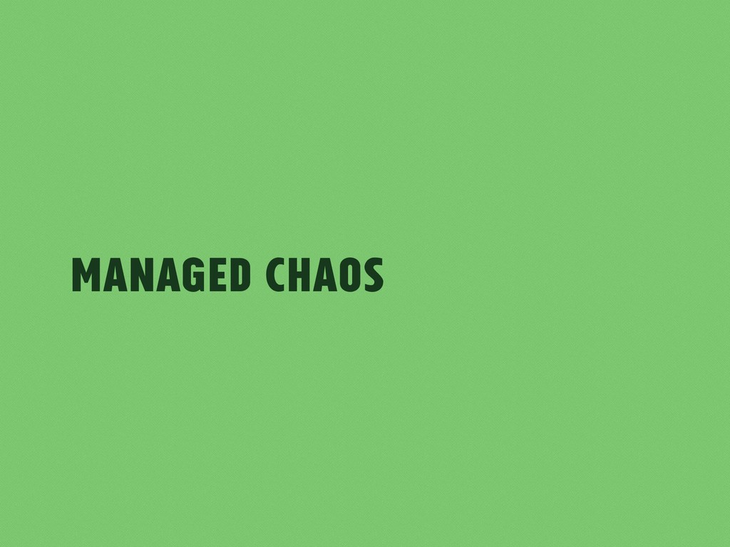 Managed Chaos