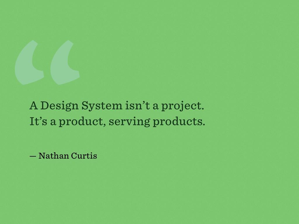 """ A Design System isn't a project. It's a produ..."