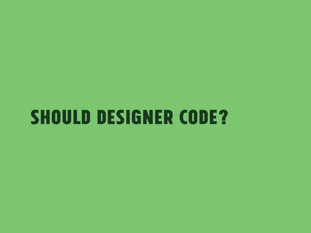 Should Designer Code?