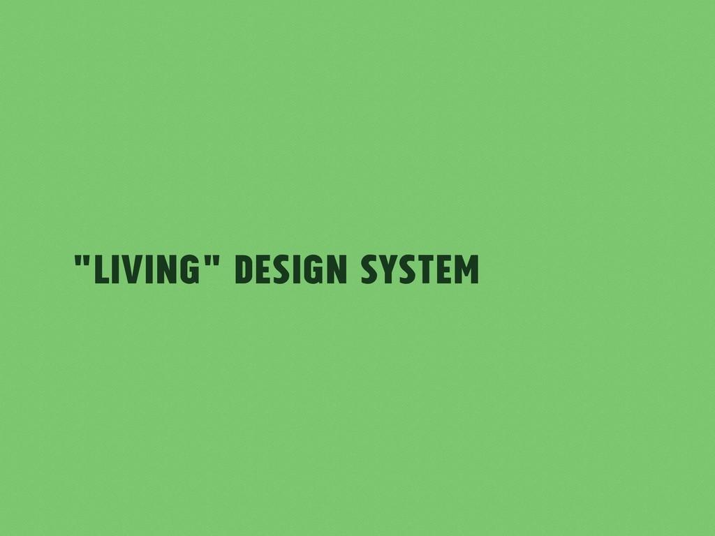 """""""Living"""" Design System"""