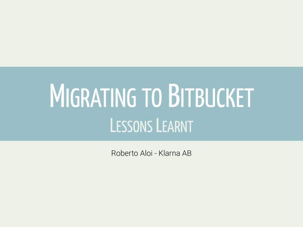 Roberto Aloi - Klarna AB MIGRATING TO BITBUCKET...