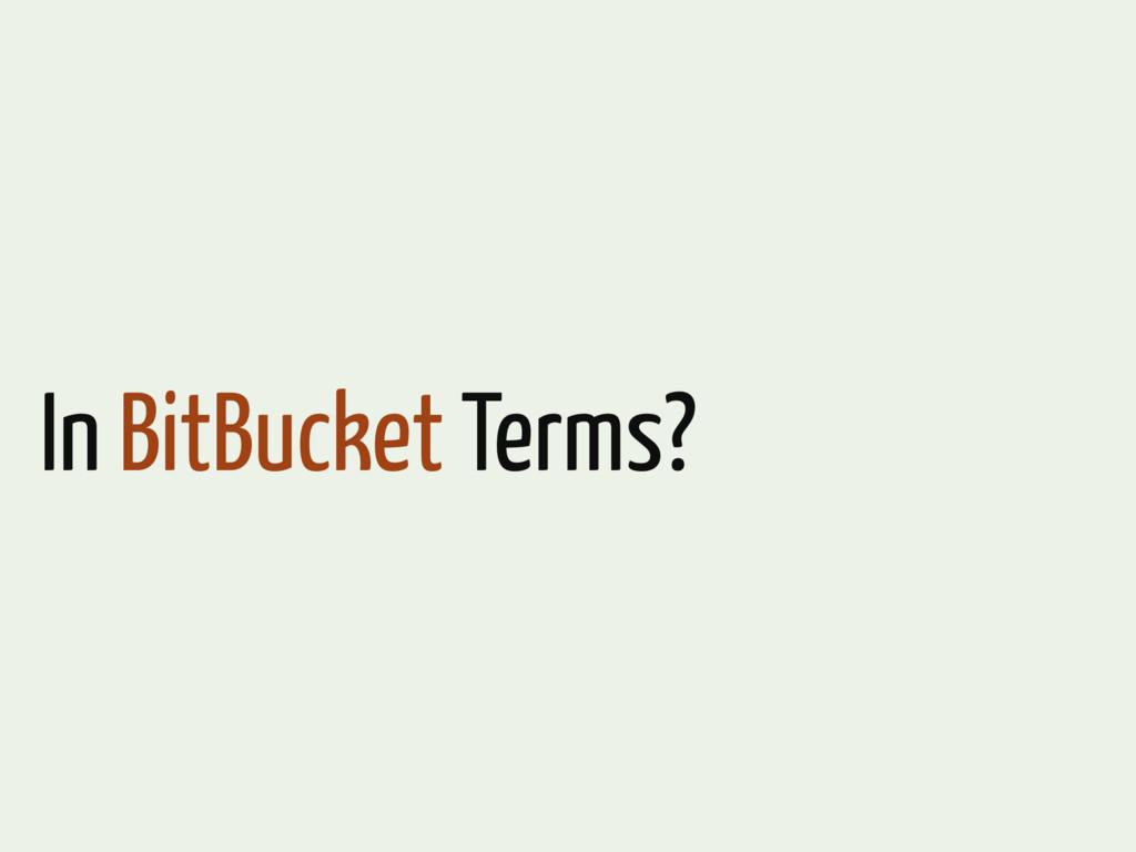 In BitBucket Terms?