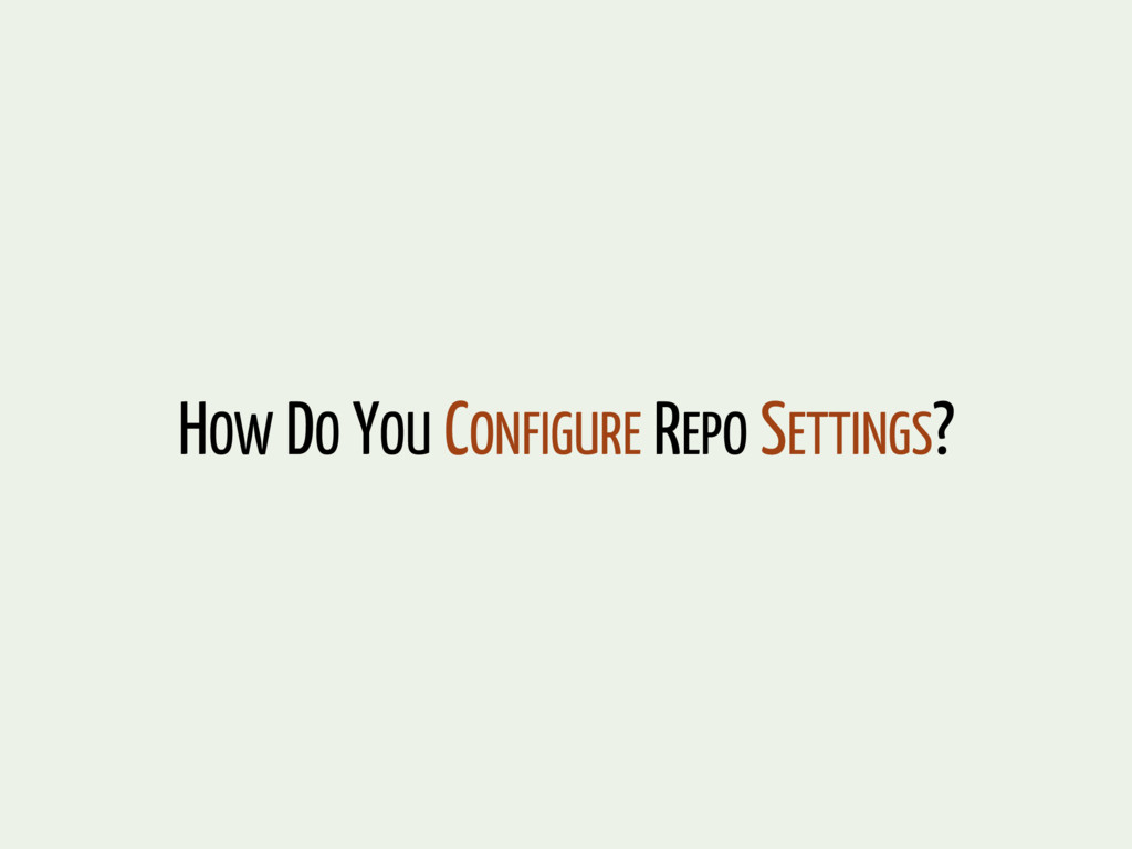 HOW DO YOU CONFIGURE REPO SETTINGS?