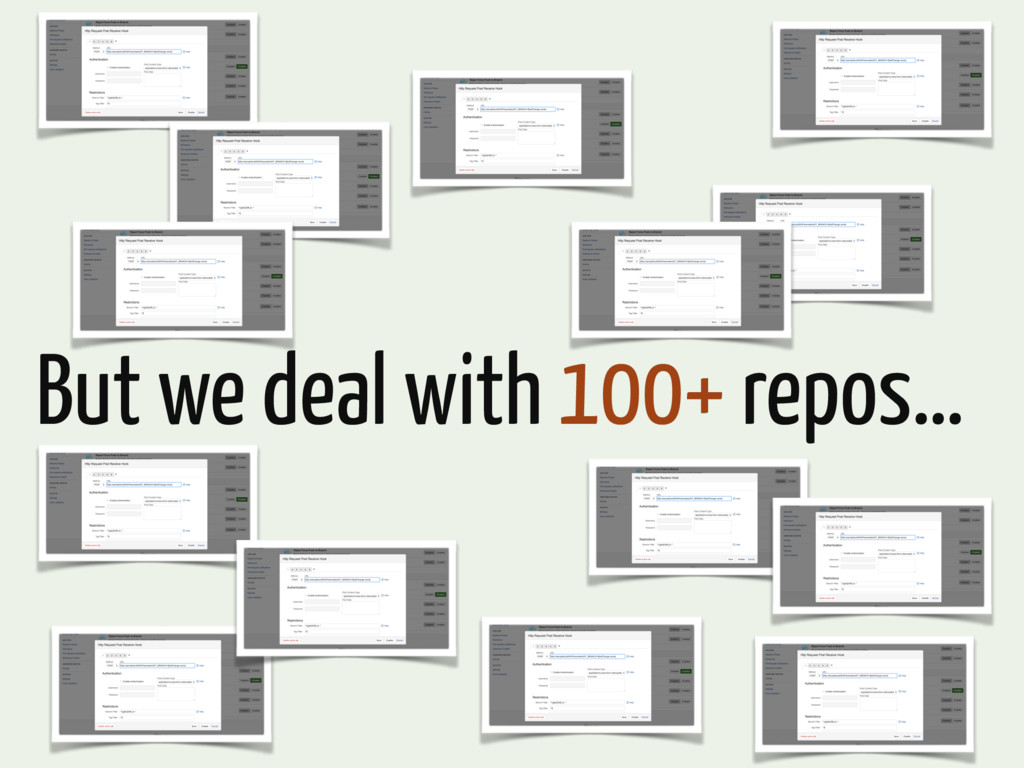 But we deal with 100+ repos…