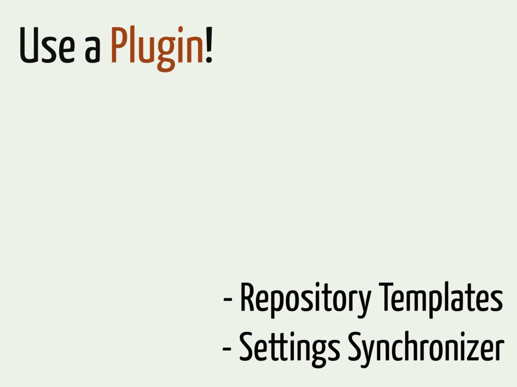 Use a Plugin! - Repository Templates - Settings...