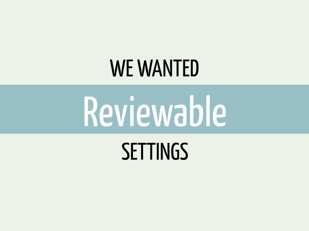 WE WANTED Reviewable SETTINGS