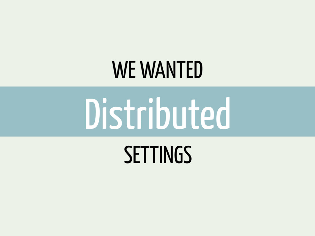 WE WANTED Distributed SETTINGS