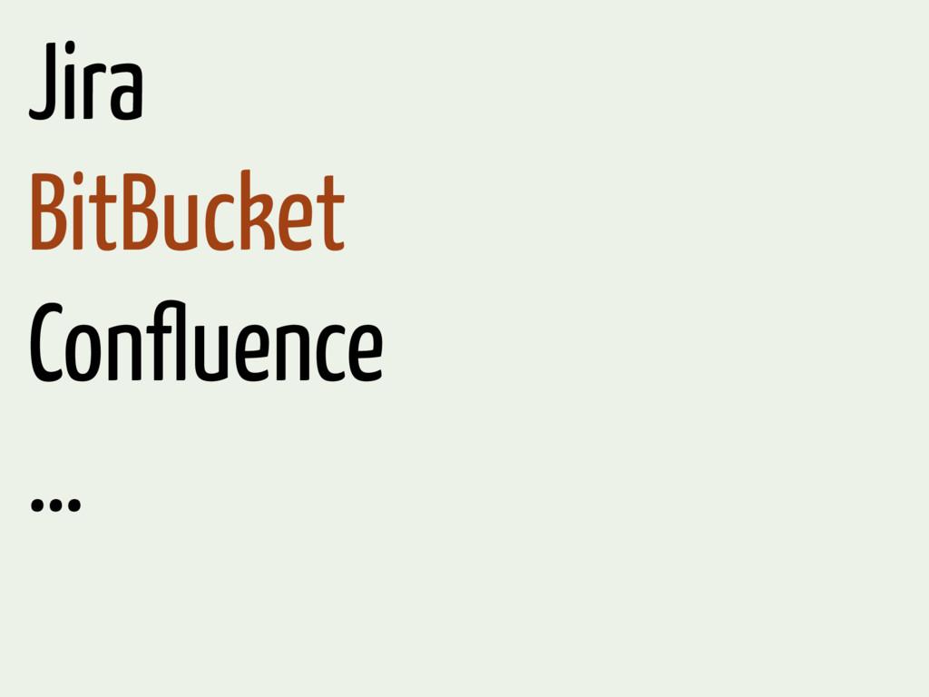 Jira BitBucket Confluence …