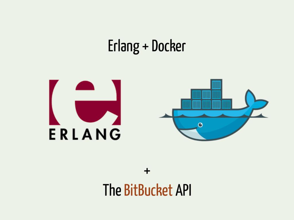 Erlang + Docker + The BitBucket API