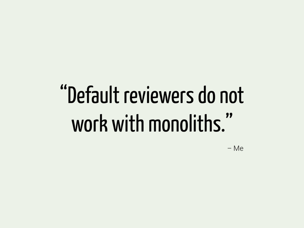 """– Me """"Default reviewers do not work with monoli..."""