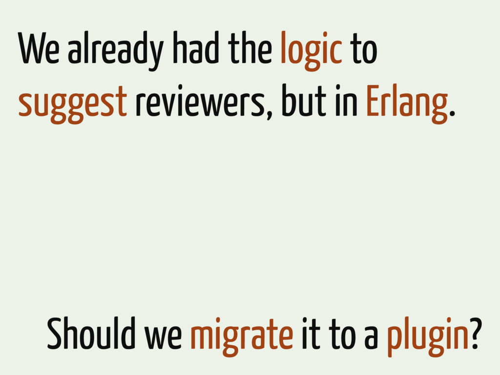 We already had the logic to suggest reviewers, ...