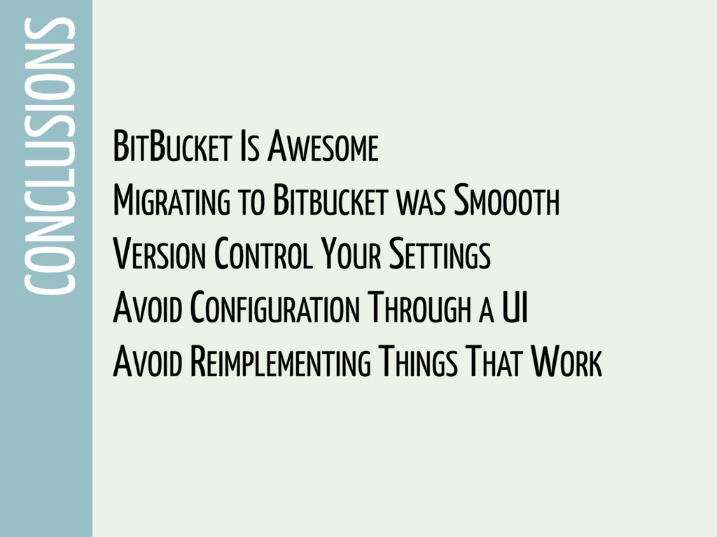 CONCLUSIONS BITBUCKET IS AWESOME MIGRATING TO B...