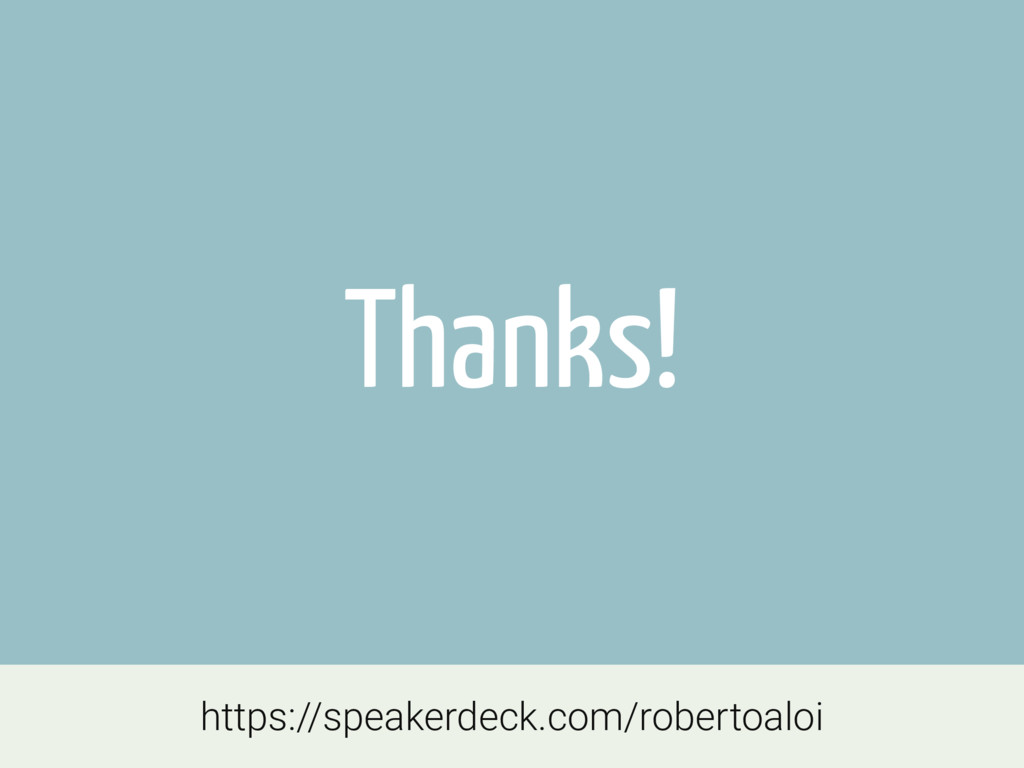 Thanks! https://speakerdeck.com/robertoaloi