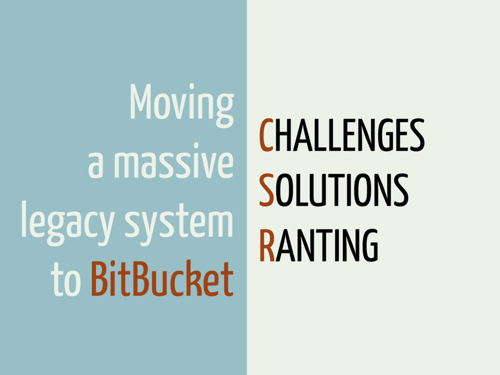 Moving a massive legacy system to BitBucket CHA...