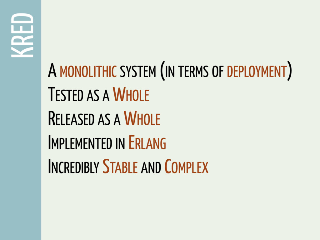 KRED A MONOLITHIC SYSTEM (IN TERMS OF DEPLOYMEN...