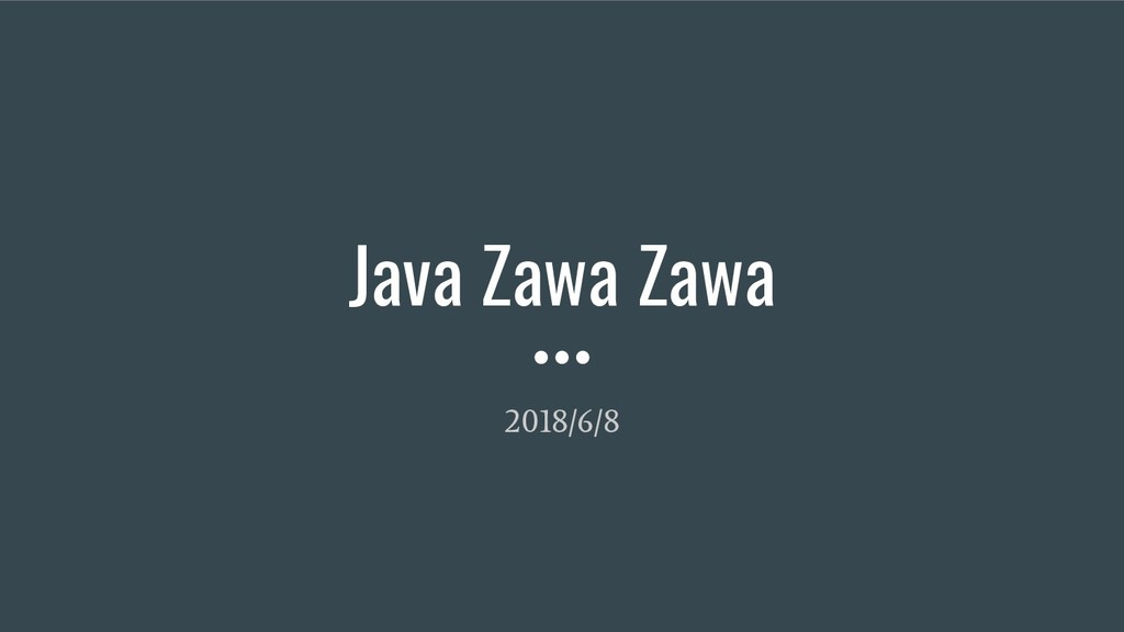 Java Zawa Zawa 2018/6/8