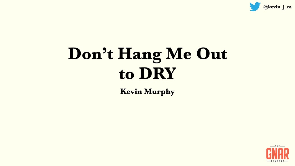 Don't Hang Me Out to DRY Kevin Murphy @kevin_j_m