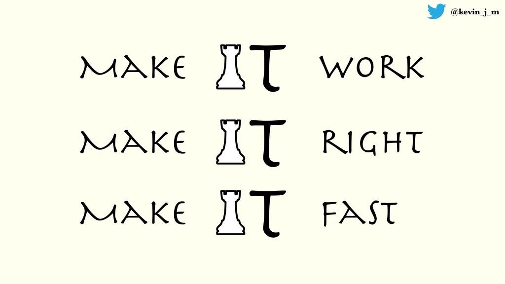 @kevin_j_m T Make T T work Make Make right fast