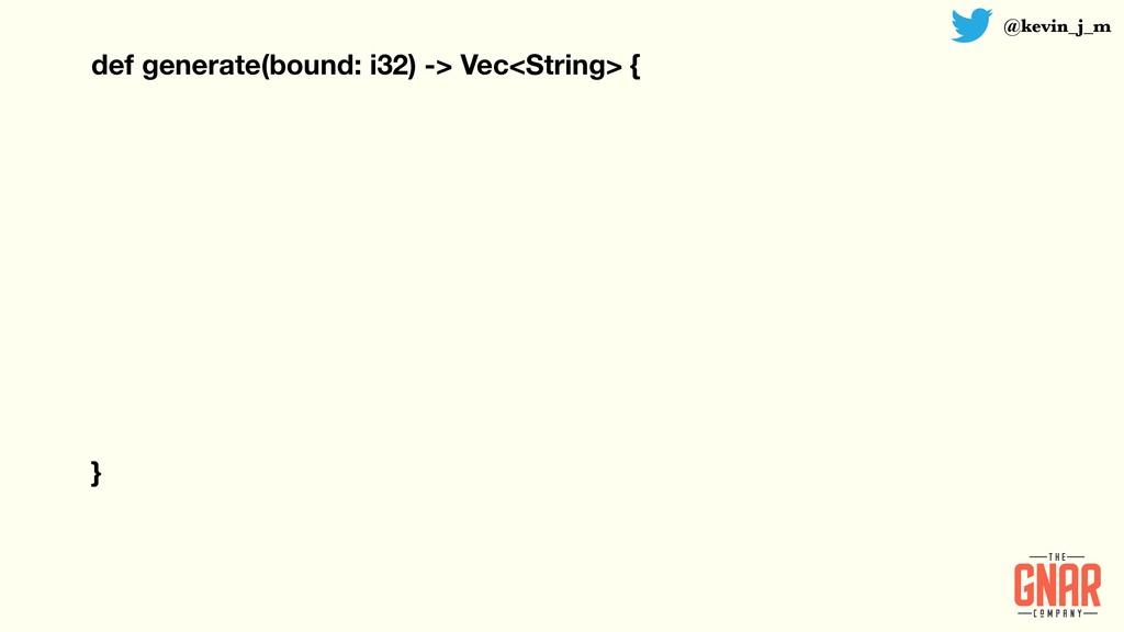 @kevin_j_m def generate(bound: i32) -> Vec<Stri...