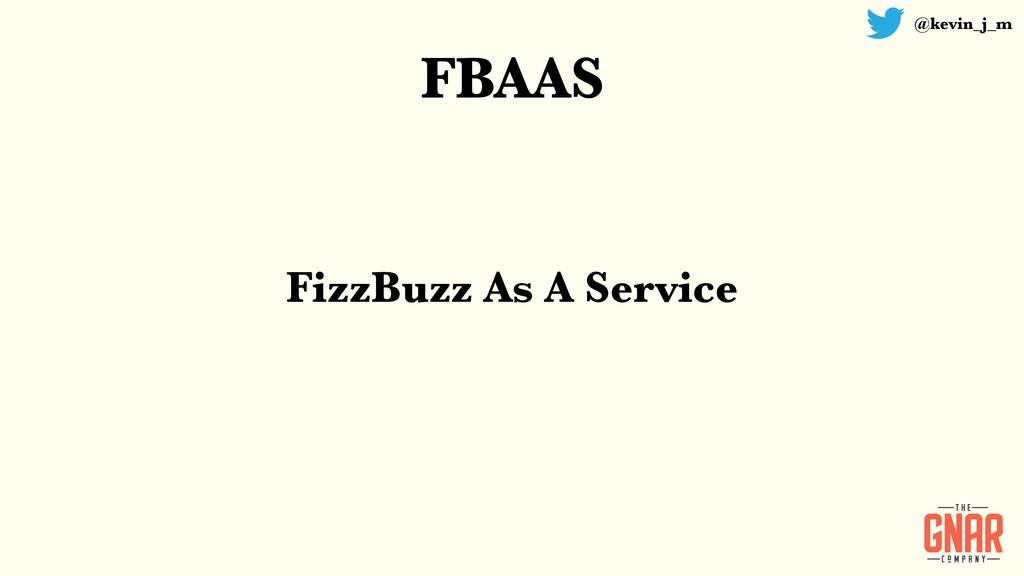 @kevin_j_m FBAAS FizzBuzz As A Service