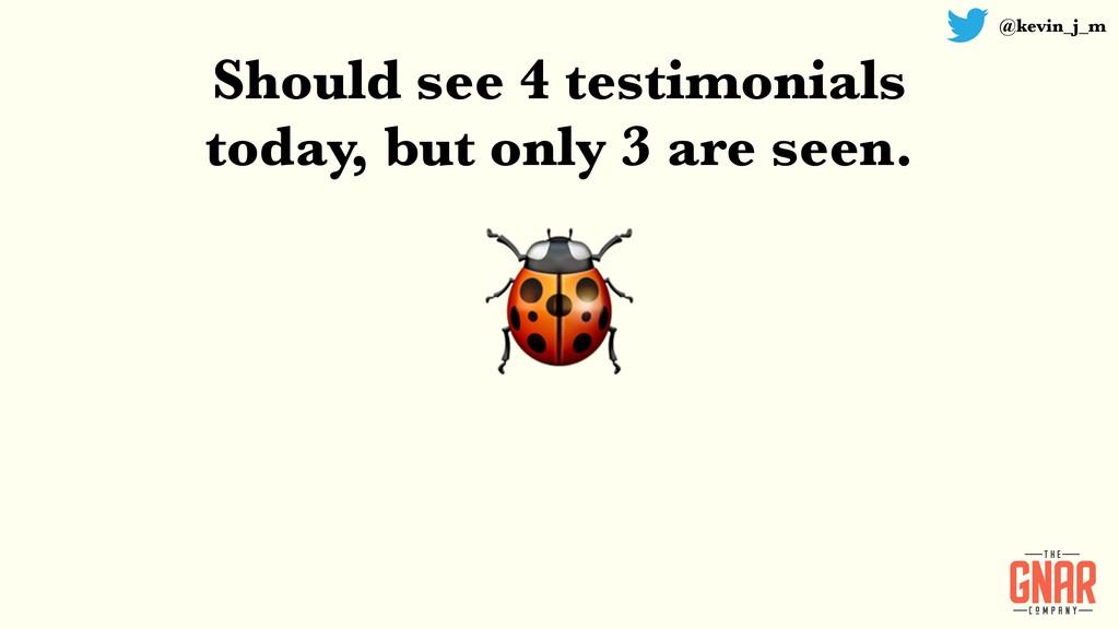 @kevin_j_m  Should see 4 testimonials today, bu...