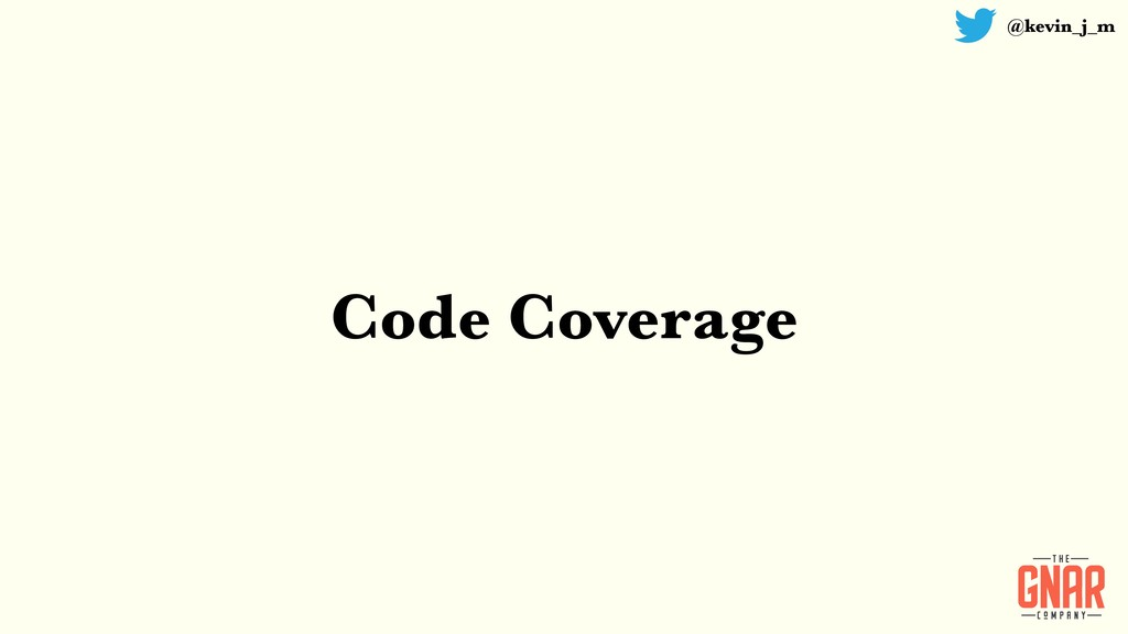 @kevin_j_m Code Coverage