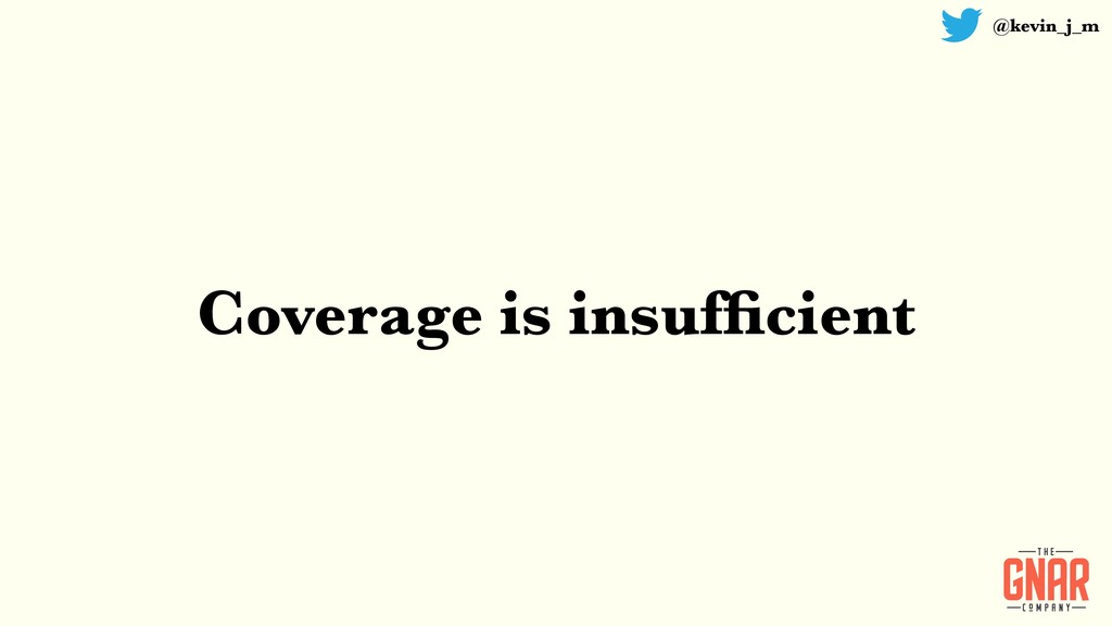 @kevin_j_m Coverage is insufficient