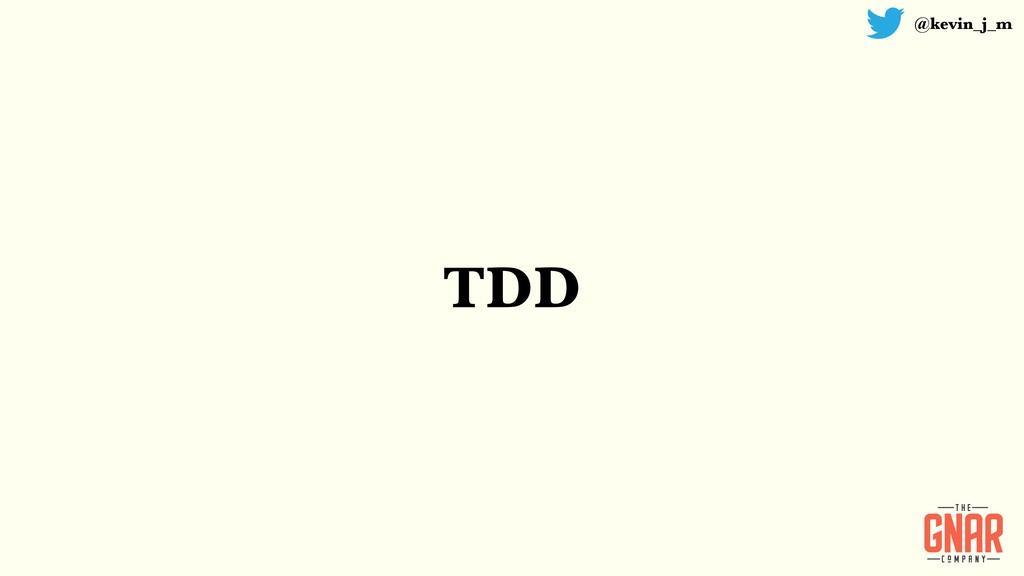 @kevin_j_m TDD