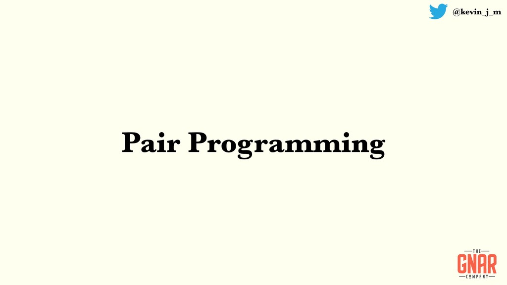 @kevin_j_m Pair Programming