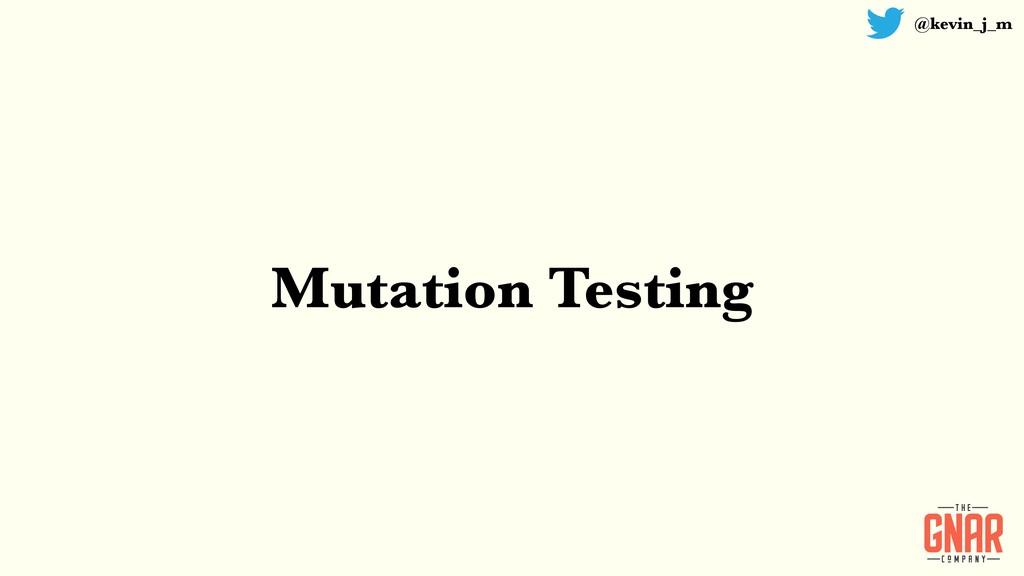 @kevin_j_m Mutation Testing