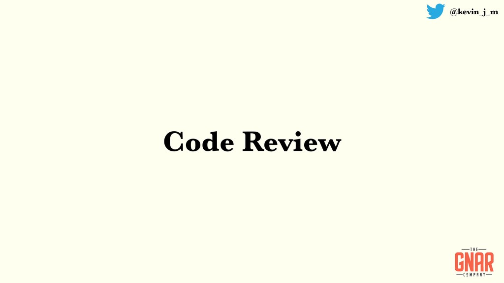 @kevin_j_m Code Review
