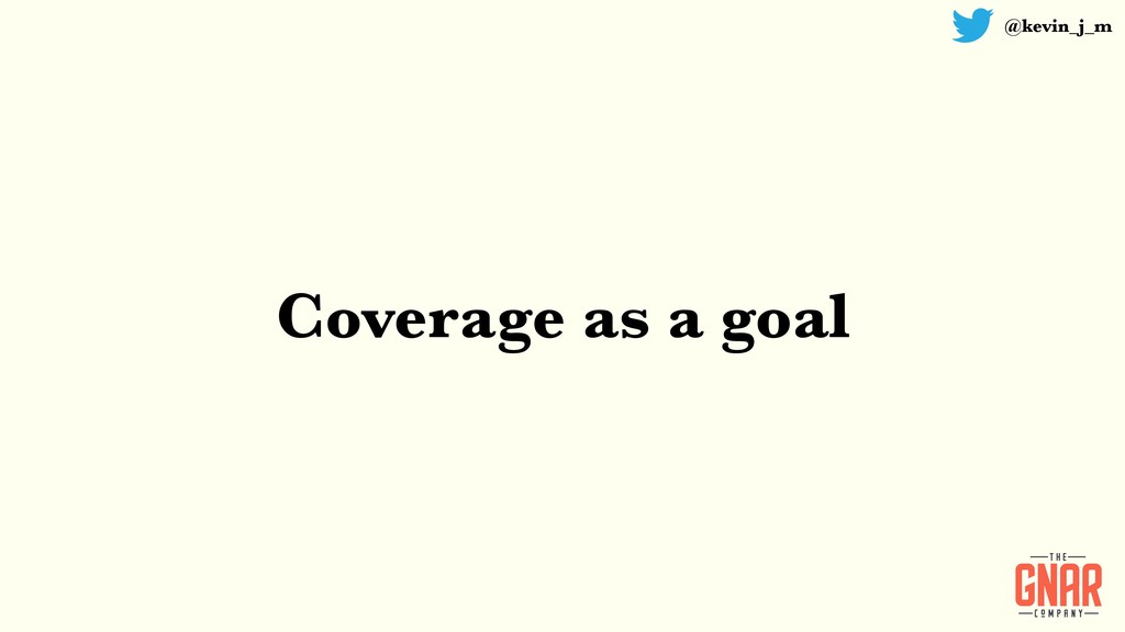 @kevin_j_m Coverage as a goal