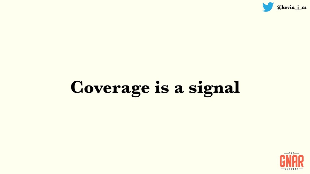 @kevin_j_m Coverage is a signal
