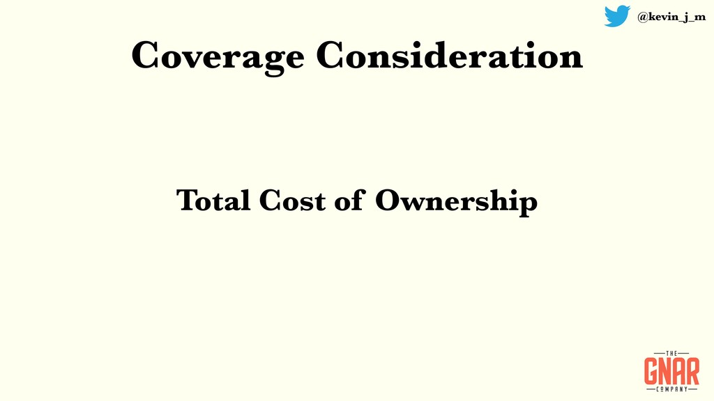 @kevin_j_m Coverage Consideration Total Cost of...