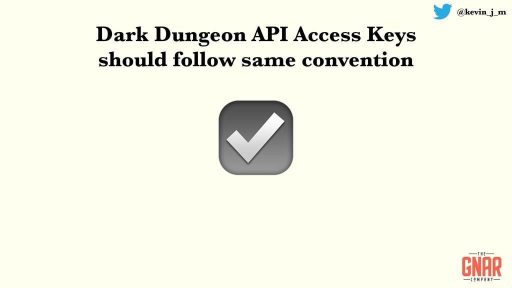 @kevin_j_m ☑ Dark Dungeon API Access Keys shoul...