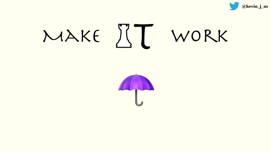 @kevin_j_m T Make work ☂