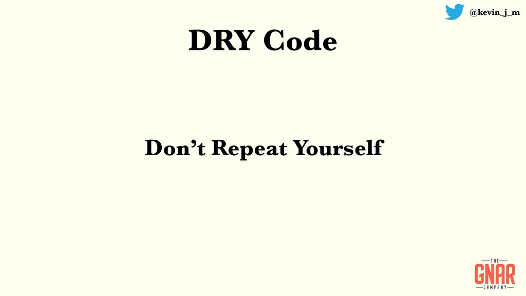 @kevin_j_m DRY Code Don't Repeat Yourself