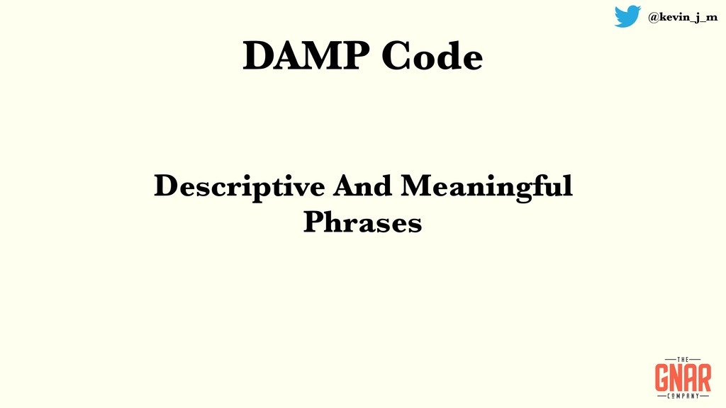 @kevin_j_m DAMP Code Descriptive And Meaningful...
