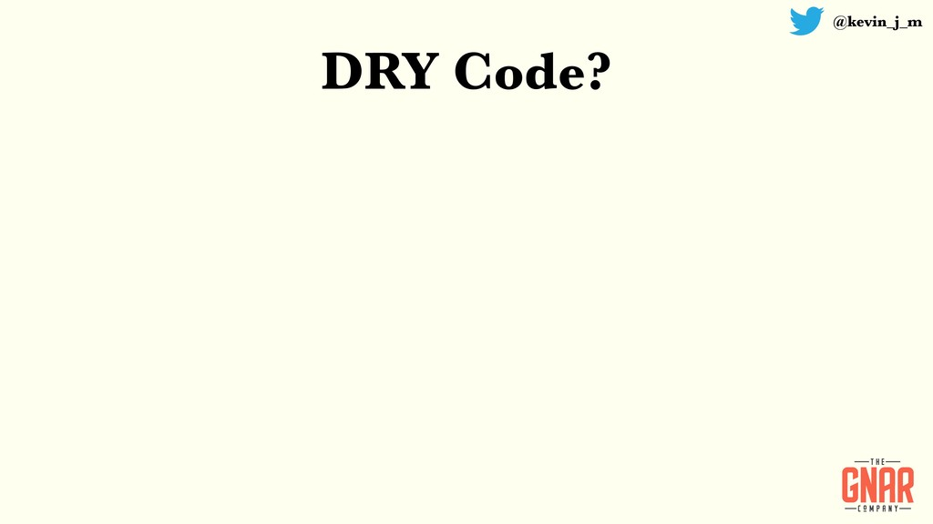 @kevin_j_m DRY Code?