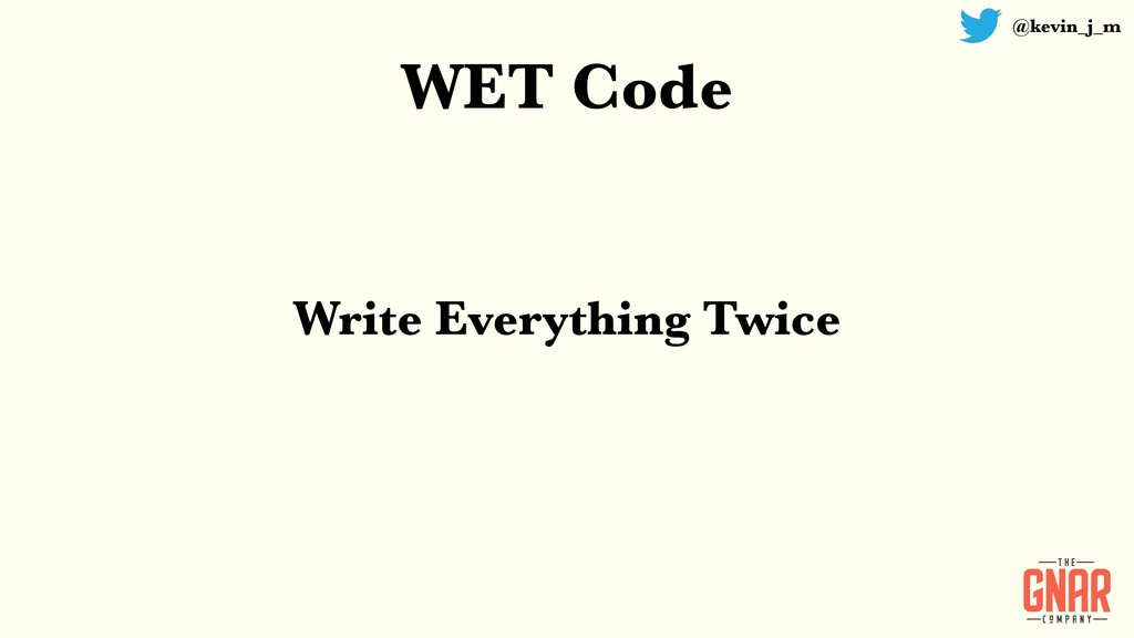 @kevin_j_m WET Code Write Everything Twice