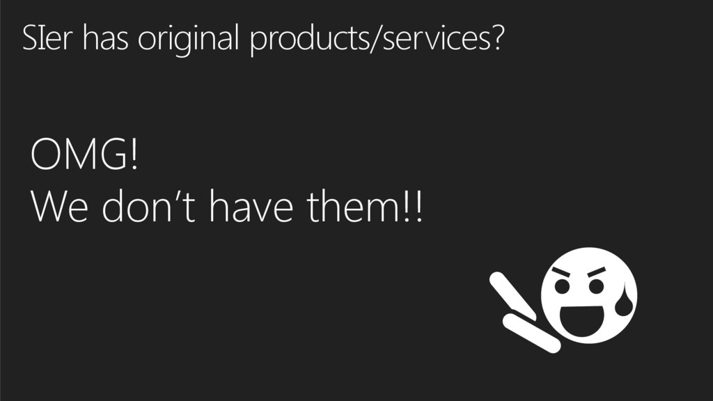 SIer has original products/services? OMG! We do...