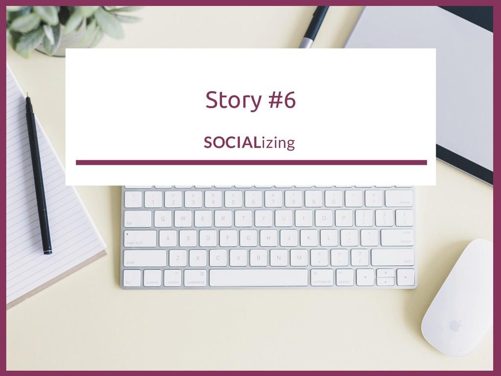 Story #6 SOCIALizing